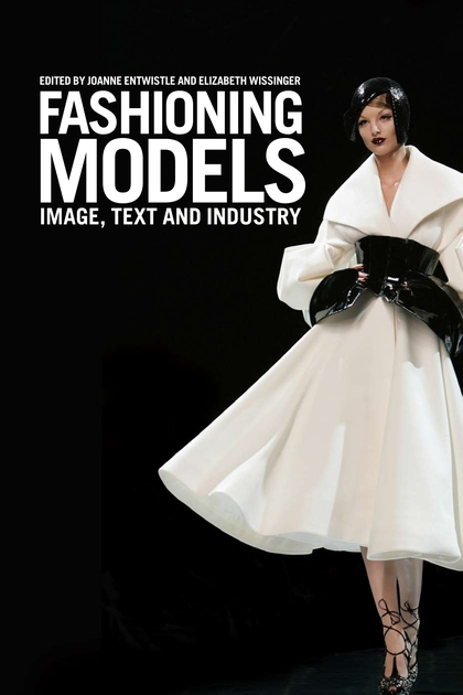 My views on Fashion/19  Fashioning Models: Image, Text and Industry