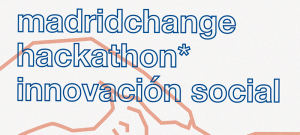 Hackathon Madrid Change quiere cambiar Madrid