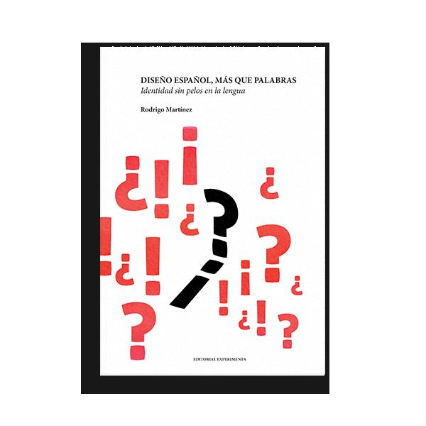 Diseño español, más que palabras, Rodrigo Martínez, 2016. Experimenta Editorial