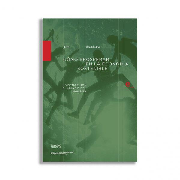 Cómo prosperar en la economía sostenible, John Thackara, Experimenta Editorial, 2016. © Uros Abram