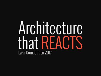 "Laka Competition 2017, ""Architecture that Reacts"" (Polonia), 2017"