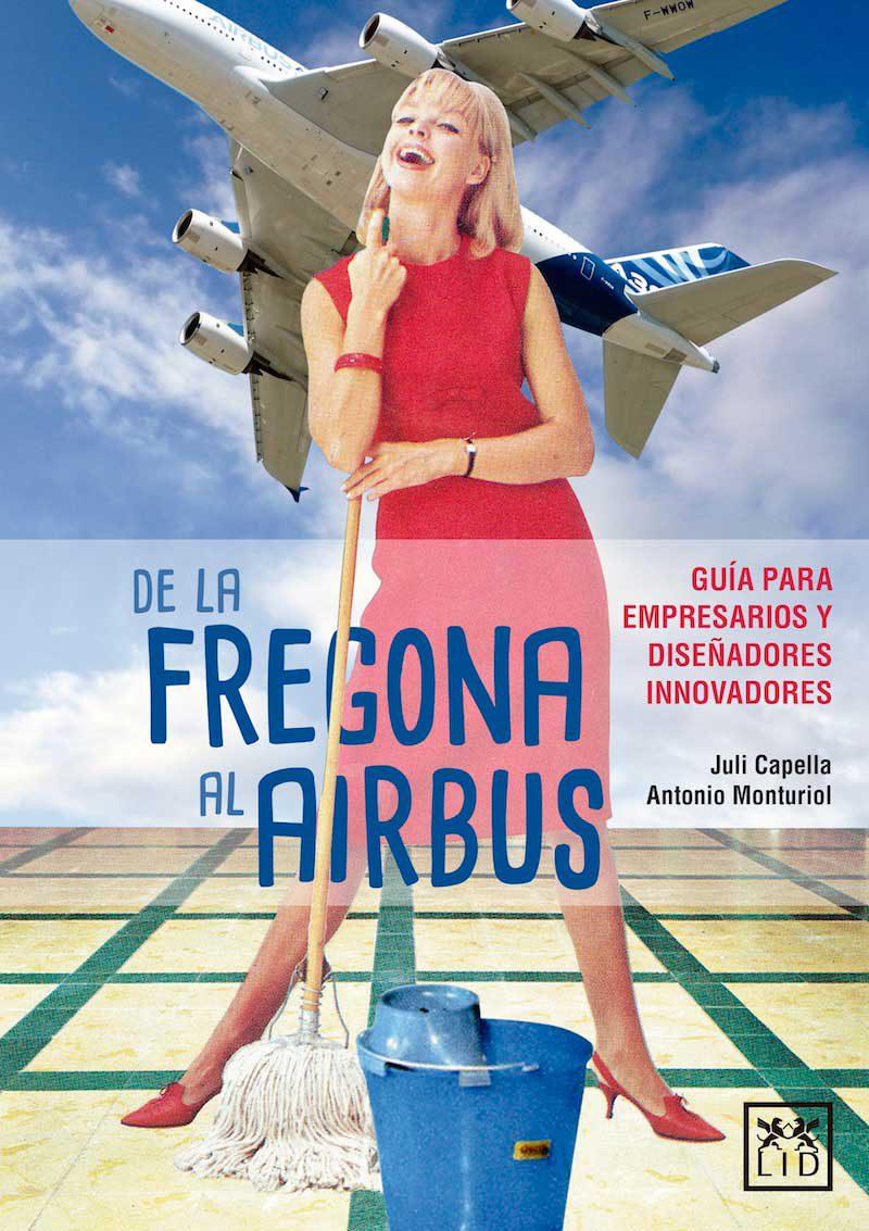 De la fregona al Airbus, un libro de Juli Capella y Antonio Monturiol