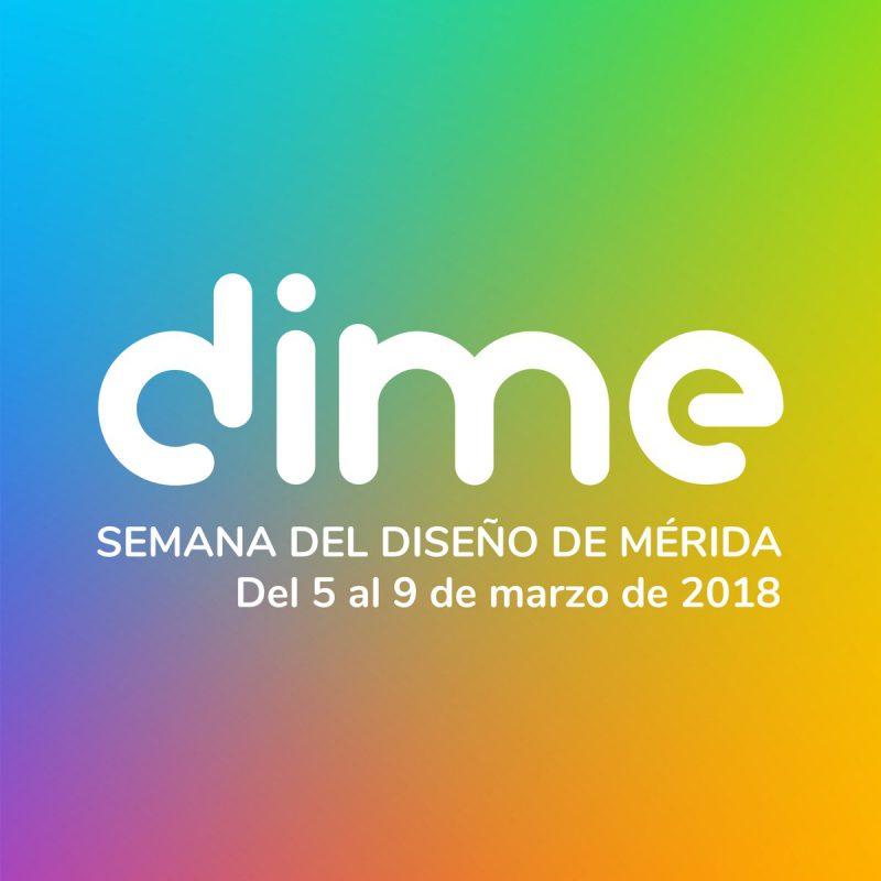 Del 5 al 9 de marzo llega a Mérida DIME, la semana del diseño de Mérida.