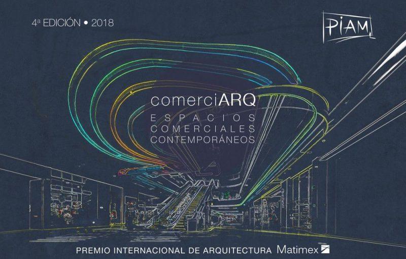 """""""ComerciARQ. Espacios Comerciales Contemporáneos"""", 4º edición del Premio Internacional de Arquitectura de Matimex (PIAM)."""