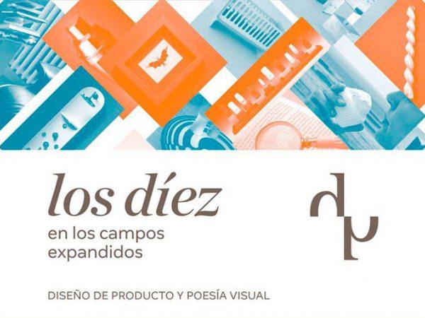 Los díez en los campos expandidos, exposición de diseño de producto y poesía visual
