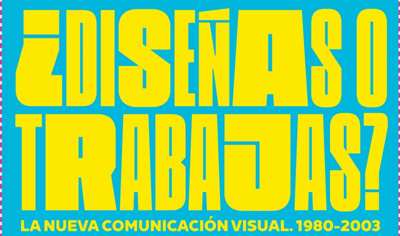 """""""¿Diseñas o trabajas? La nueva comunicación visual. 1980-2003"""". La historia del diseño gráfico en Cataluña y España. Museo del Disseny de Barcelona."""
