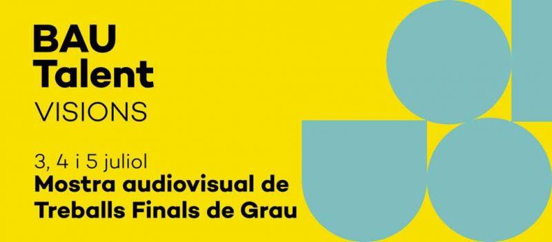 Del 3 al 5 de julio se celebra BAU Talent Visions, la presentación de Trabajos de Fin de Grado de los alumnos de la universidad.