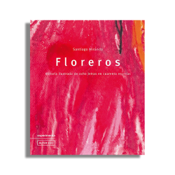 Santiago Miranda: Floreros. Historia ilustrada de ocho letras en cuarenta escenas. EDICIÓN LIMITADA