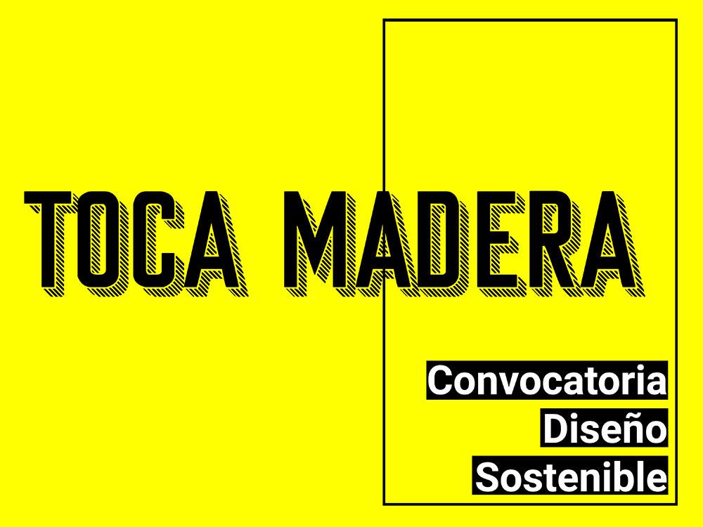 Toca Madera. Convocatoria de diseño sostenible. Inscripciones abiertas