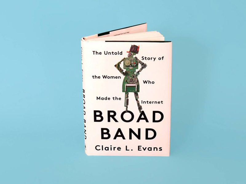 Broad Band: The Untold Story of the Women Who Made the Internet, de Claire L. Evans