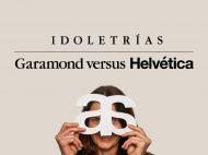 Idoletrías. Garamond vs. Helvética. Una exposición comisariada por Manuel Estrada y Fernando Beltrán