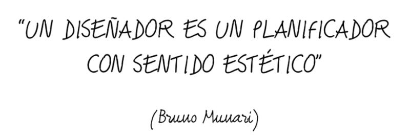 Un diseñador es un planificador con sentido estético. Bruno Munari
