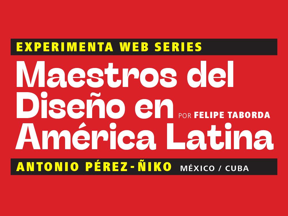 Maestros del Diseño en América Latina: Antonio Pérez – Ñiko(México / Cuba)