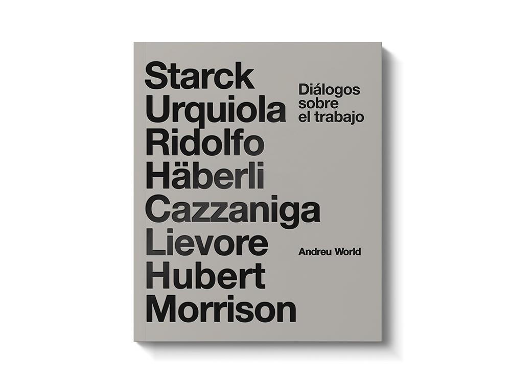 Andreu World edita Diálogos sobre el trabajo. Starck, Urquiola, Hubert, Morrison,…