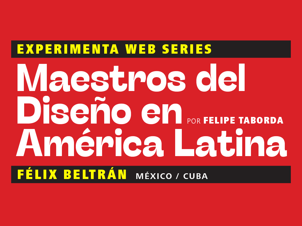 Maestros del Diseño en América Latina: Félix Beltrán (México / Cuba)